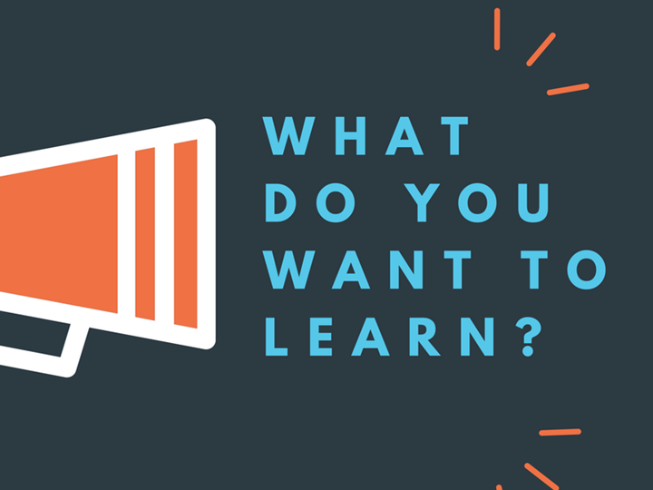 What Do You Want To Learn?